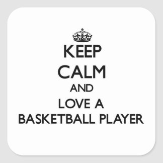 Keep Calm and Love a Basketball Player Square Sticker