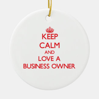 Keep Calm and Love a Business Owner Ornaments