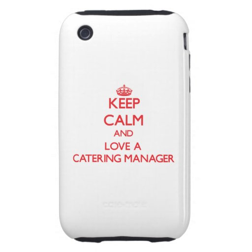 Keep Calm and Love a Catering Manager iPhone 3 Tough Cover