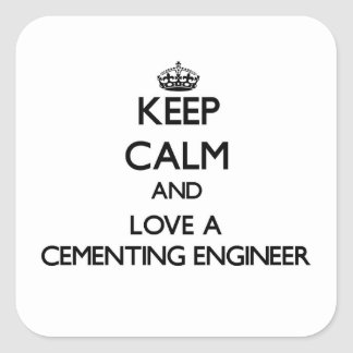 Keep Calm and Love a Cementing Engineer Square Sticker