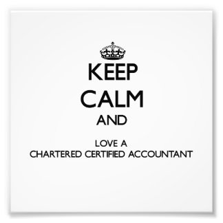 Keep Calm and Love a Chartered Certified Accountan Photograph