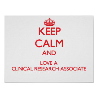 Keep Calm and Love a Clinical Research Associate Poster