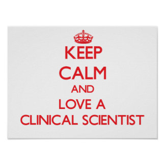 Keep Calm and Love a Clinical Scientist Print