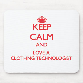 Keep Calm and Love a Clothing Technologist Mouse Pad