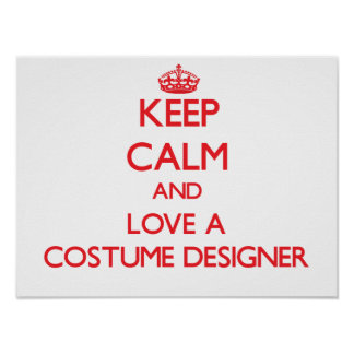 Keep Calm and Love a Costume Designer Posters