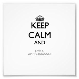 Keep Calm and Love a Cryptozoologist Art Photo