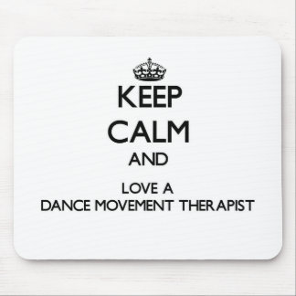 Keep Calm and Love a Dance Movement arapist Mouse Pad
