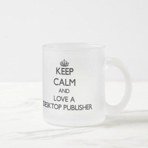 Keep Calm and Love a Desktop Publisher Mug