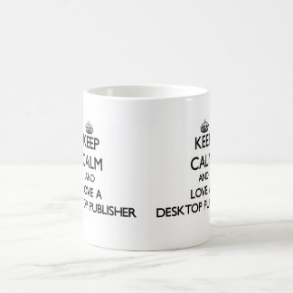 Keep Calm and Love a Desktop Publisher Coffee Mug