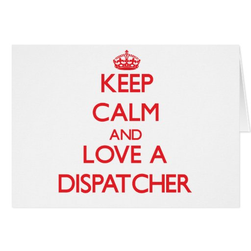 Keep Calm and Love a Dispatcher Greeting Card