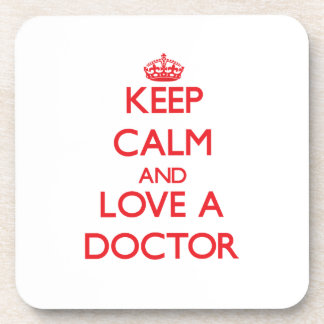Keep Calm and Love a Doctor Drink Coaster
