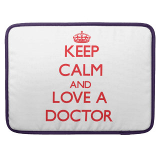 Keep Calm and Love a Doctor Sleeves For MacBook Pro
