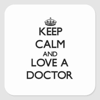 Keep Calm and Love a Doctor Square Sticker