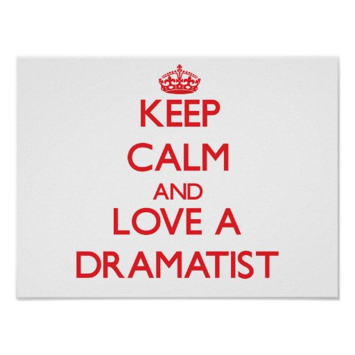 Keep Calm and Love a Dramatist Poster