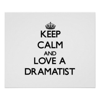 Keep Calm and Love a Dramatist Posters