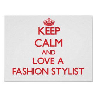 Keep Calm and Love a Fashion Stylist Print