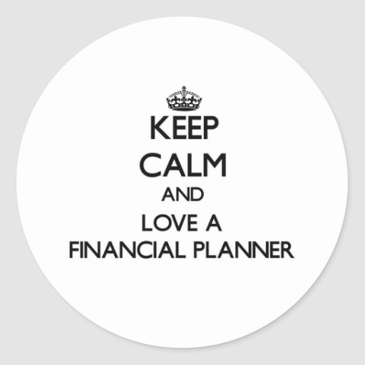 Keep Calm and Love a Financial Planner Round Sticker