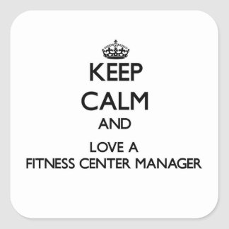 Keep Calm and Love a Fitness Center Manager Square Sticker