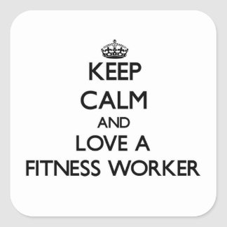 Keep Calm and Love a Fitness Worker Square Sticker