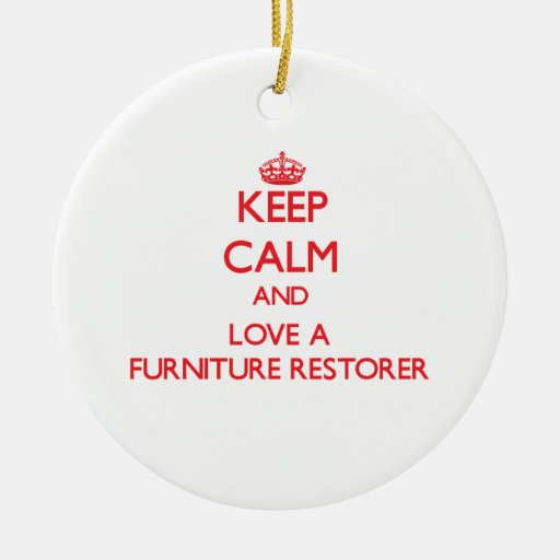 Keep Calm and Love a Furniture Restorer Christmas Tree Ornament
