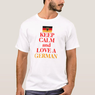 Keep Calm and Love A GERMAN T-Shirt