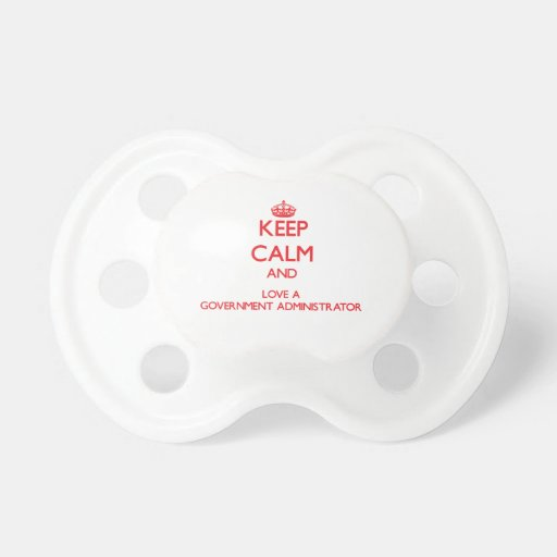 Keep Calm and Love a Government Administrator Pacifiers