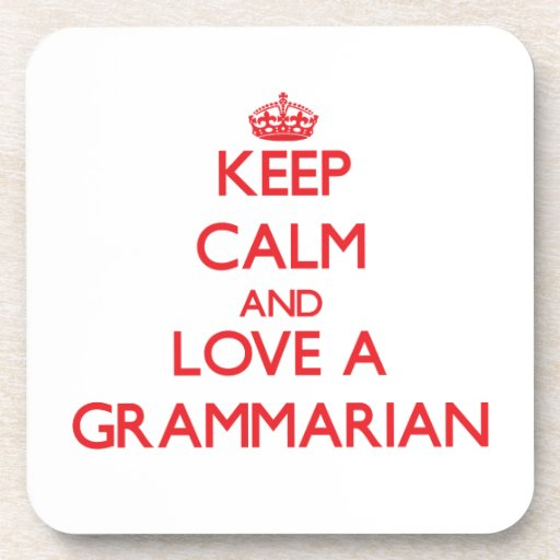 Keep Calm and Love a Grammarian Beverage Coaster