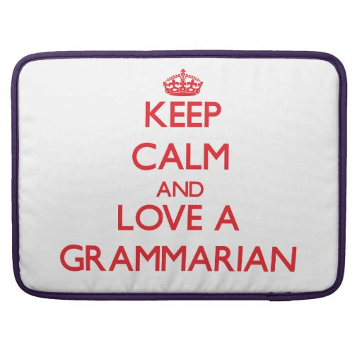 Keep Calm and Love a Grammarian Sleeve For MacBook Pro