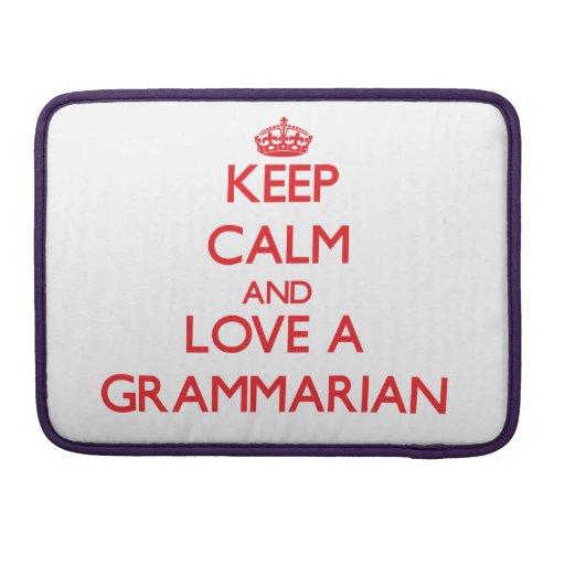 Keep Calm and Love a Grammarian MacBook Pro Sleeve