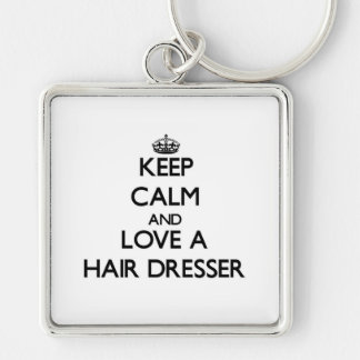 Keep Calm and Love a Hair Dresser Silver-Colored Square Key Ring