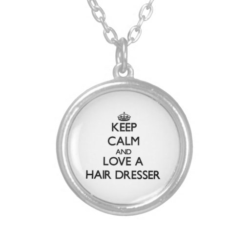 Keep Calm and Love a Hair Dresser Necklace