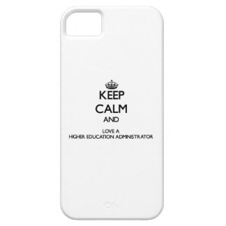 Keep Calm and Love a Higher Education Administrato Case For The iPhone 5