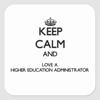 Keep Calm and Love a Higher Education Administrato Square Sticker