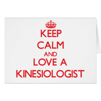Keep Calm and Love a Kinesiologist Greeting Card