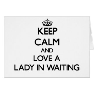 Keep Calm and Love a Lady In Waiting Card