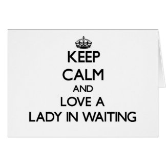 Keep Calm and Love a Lady In Waiting Cards