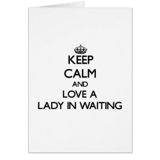 Keep Calm and Love a Lady In Waiting Greeting Card