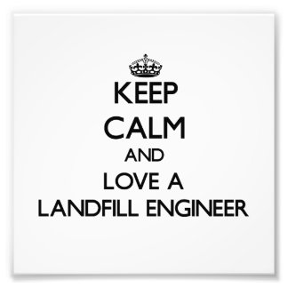 Keep Calm and Love a Landfill Engineer Photographic Print