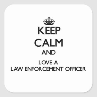 Keep Calm and Love a Law Enforcement Officer Square Sticker