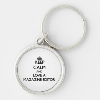 Keep Calm and Love a Magazine Editor Silver-Colored Round Key Ring