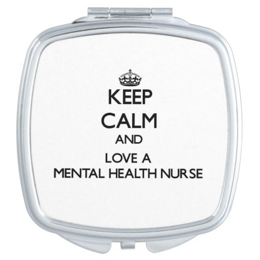 Keep Calm and Love a Mental Health Nurse Makeup Mirror