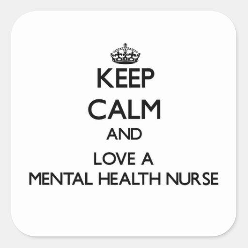 Keep Calm and Love a Mental Health Nurse Square Stickers