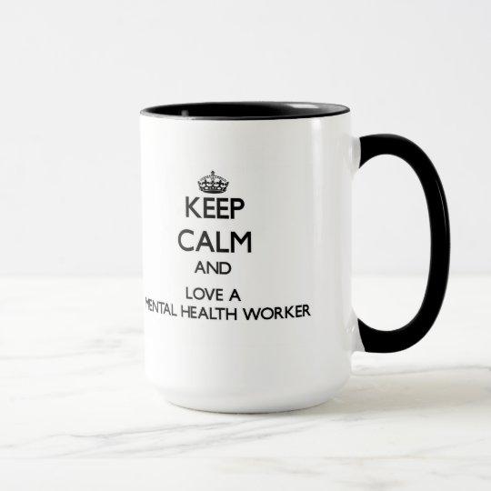 Keep Calm and Love a Mental Health Worker