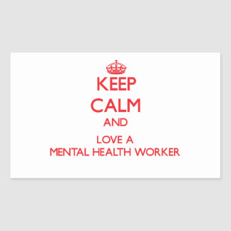 Keep Calm and Love a Mental Health Worker Rectangular Stickers