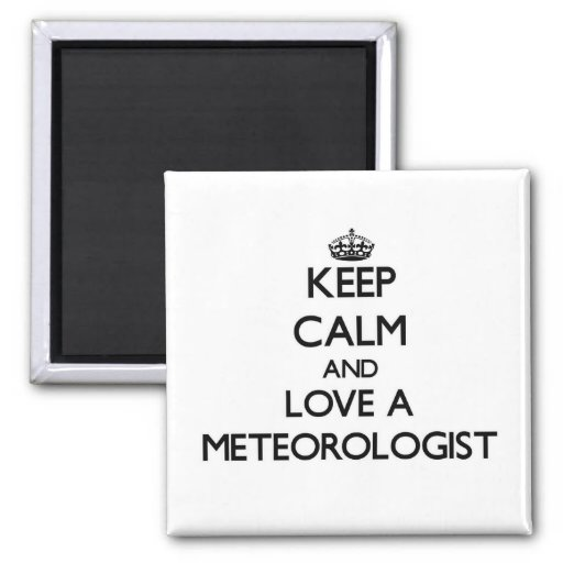 Keep Calm and Love a Meteorologist Fridge Magnet