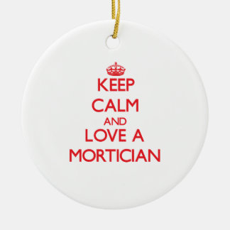 Keep Calm and Love a Mortician Round Ceramic Decoration