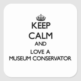 Keep Calm and Love a Museum Conservator Square Sticker