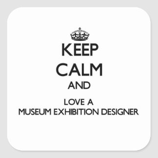 Keep Calm and Love a Museum Exhibition Designer Square Sticker