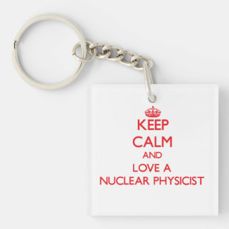 Keep Calm and Love a Nuclear Physicist Single-Sided Square Acrylic Key Ring