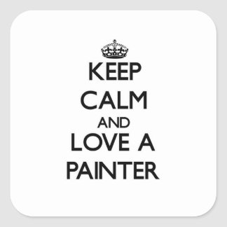Keep Calm and Love a Painter Square Sticker
